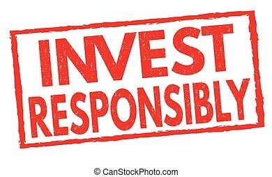 Invest responsibly grunge rubber stamp on white background, vector illustration