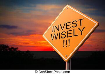 Invest Wisely on Warning Road Sign. - Invest Wisely on...