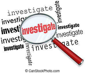 Magnfiying glass on the word investigate to illustrate detective or police work researching facts in a case