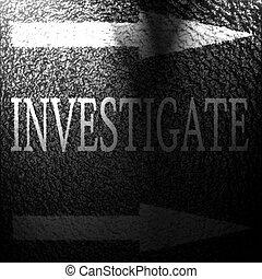 investigate written on an asphalt background texture