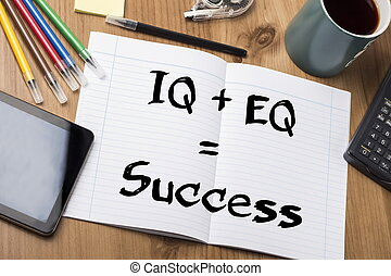 IQ + EQ = Success - Note Pad With Text On Wooden Table - ...
