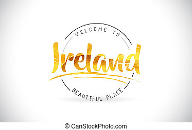 Ireland Welcome To Word Text with Handwritten Font and Golden Texture Design.
