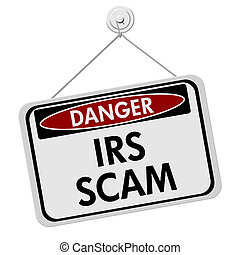 IRS Scam Danger Sign, A red and white sign with the words...
