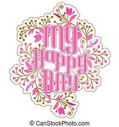 """iscrizione, fiori, """"my, day"""", felice"""