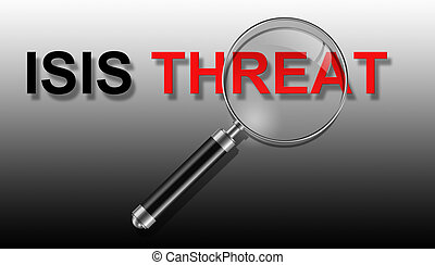ISIS THREAT - word ISIS THREAT and magnifying glass made in...