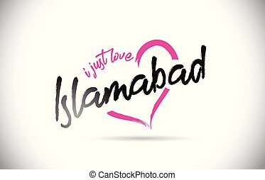 Islamabad I Just Love Word Text with Handwritten Font and...