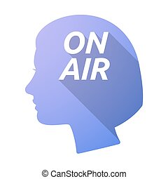 Isolated female head with    the text ON AIR