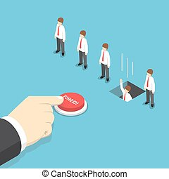 Isometric businessman hand pushing fired button to layoff...