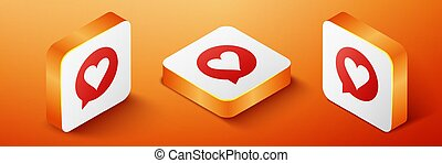 Isometric Heart in speech bubble icon isolated on orange background. Heart shape in message bubble. Love sign. Valentines day symbol. Orange square button. Vector
