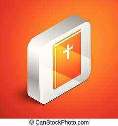 Isometric Holy bible book icon isolated on orange background. Silver square button. Vector Illustration