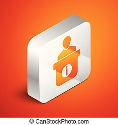 Isometric Information desk icon isolated on orange background. Man silhouette standing at information desk. Help person symbol. Information counter icon. Silver square button. Vector Illustration