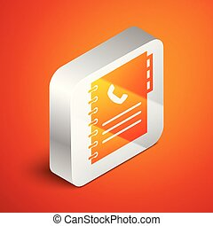 Isometric Phone book icon isolated on orange background. Address book. Telephone directory. Silver square button. Vector Illustration