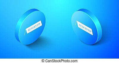 Isometric Reserved icon isolated on blue background. Blue circle button. Vector