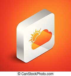 Isometric Sun and cloud weather icon isolated on orange background. Silver square button. Vector Illustration