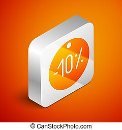 Isometric Ten discount percent tag icon isolated on orange background. Shopping tag sign. Special offer sign. Discount coupons symbol. Silver square button. Vector Illustration