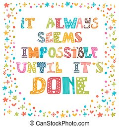 It always seems impossible until it's done. Motivational...
