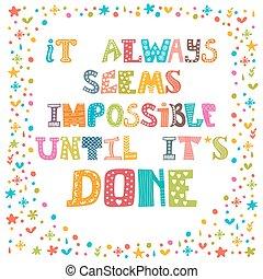 It always seems impossible until it's done. Motivational...