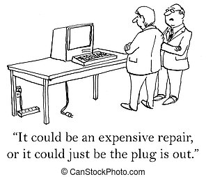 """It could just be the plug is out - """"It could be an expensive..."""