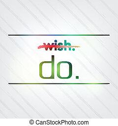 it., desejo, aquilo, faça