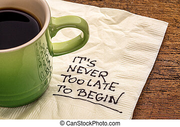 It is never too late to begin - motivational reminder on a...