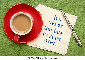 It is never too late to start over - handwriting on a napkin...