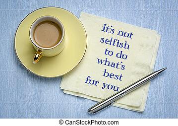 it is not selfish ... advice on napkin - it's not selfish to...