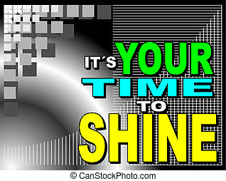 It is your time - Poster or wallpaper with an inspiring...
