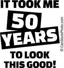 It took me 50 years to look this good - 50th birthday