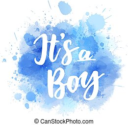 It's a boy - inspirational handwritten modern calligraphy lettering on watercolor painted splash. Template typography for t-shirt, prints, banners, badges, posters, postcards, etc.