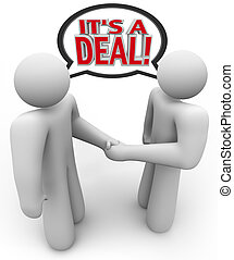 Two people, a buyer and salesperson or seller, talk and shake hands with the words It's a Deal being spoken in a speech bubble above their heads to signify a completed agreement or financial transaction
