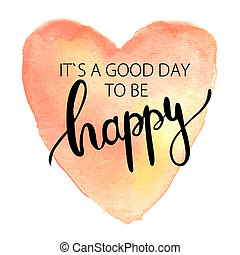 It`s a good day. Lettering on watercolor painted pink heart....