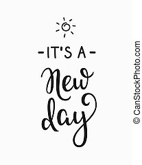 Its a new day typography lettering - Lettering quotes...