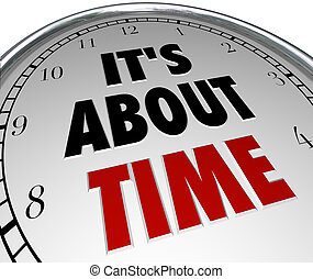 It's About Time - Words on Clock Remind of Deadline - The...