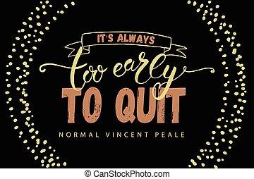 'it's, always, quit', main, tôt, citation, inspirationnel, ...