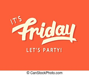 Its Friday. Lets Party
