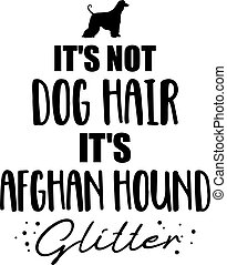 It's not dog hair, it's Afghan Hound glitter slogan