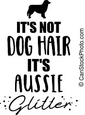 It's not dog hair, it's Aussie glitter slogan
