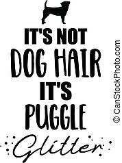 It's not dog hair, it's Puggle glitter slogan