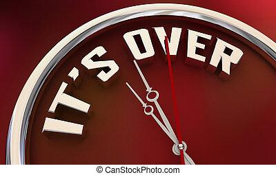 Its Over Done Finsihed Final Ending Deadline Clock Words 3d Illustration