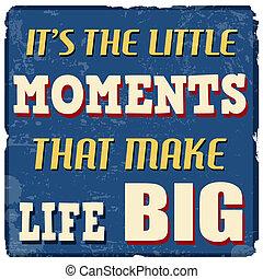 It's the little moments that make life big, vintage grunge poster, vector illustrator