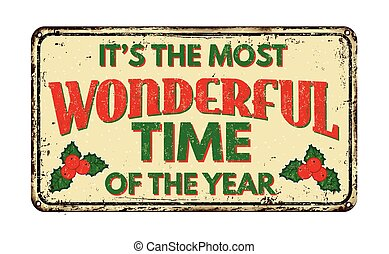 It's the most wonderful time of the year, vintage rusty metal sign on a white background, vector illustration
