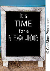 Its time for a new job message written on vintage chalkboard