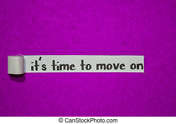 It's time to move on text, Inspiration, Motivation and business concept on purple torn paper