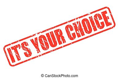 ITS YOUR CHOICE red stamp text on white