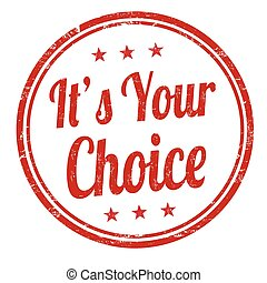 It's your choice sign or stamp - It's your choice grunge...