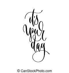 it's your day - hand lettering overlay typography element