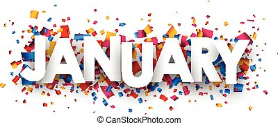 January sign. - January sign with colour confetti. paper...