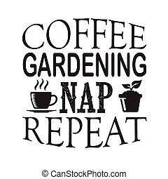 jardinería, cita, print., bueno, café, repetición, siesta