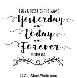 jesus cristo, é, a, mesmo, ontem, e, hoje, e, para sempre
