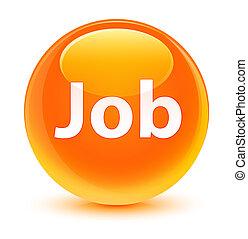 Job glassy orange round button